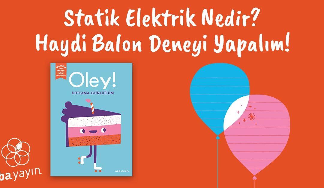 Statik Elektrik Nedir? Haydi Balon Deneyi Yapalım!