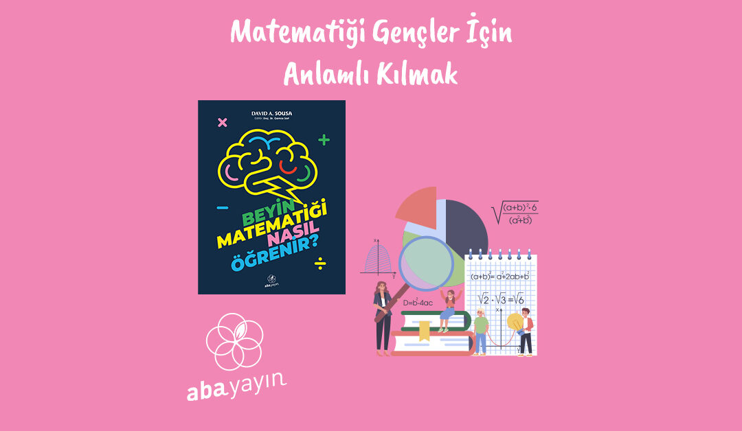 Matematiğin Önemi: Gençler İçin Anlamlı Kılmak